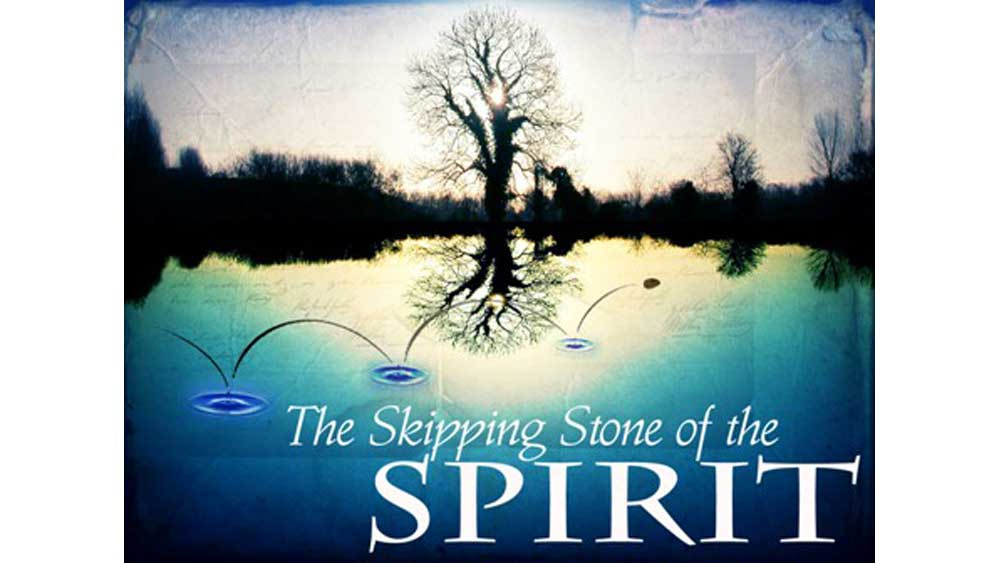 The Skipping Stone of the Spirit
