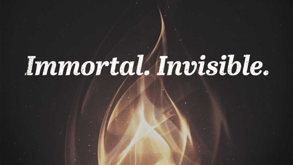Immortal. Invisible.