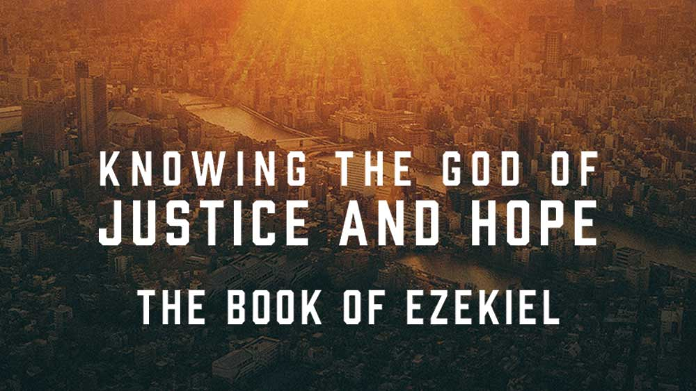 Knowing the God of Justice and Hope: The Book of Ezekiel